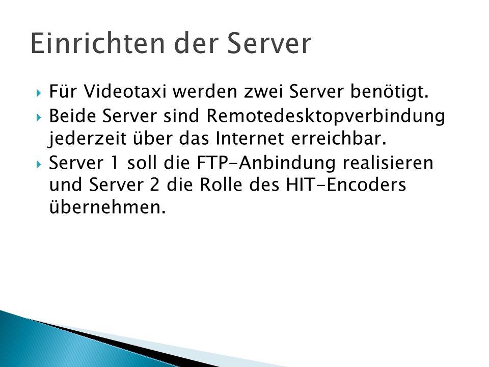 Für Videotaxi werden zwei Server benötigt. Beide Server sind Remotedesktopverbindung jederzeit über das Internet erreichbar. Server 1 soll die FTP-Anb