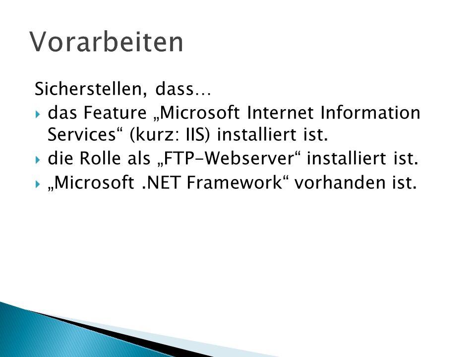 Sicherstellen, dass… das Feature Microsoft Internet Information Services (kurz: IIS) installiert ist. die Rolle als FTP-Webserver installiert ist. Mic