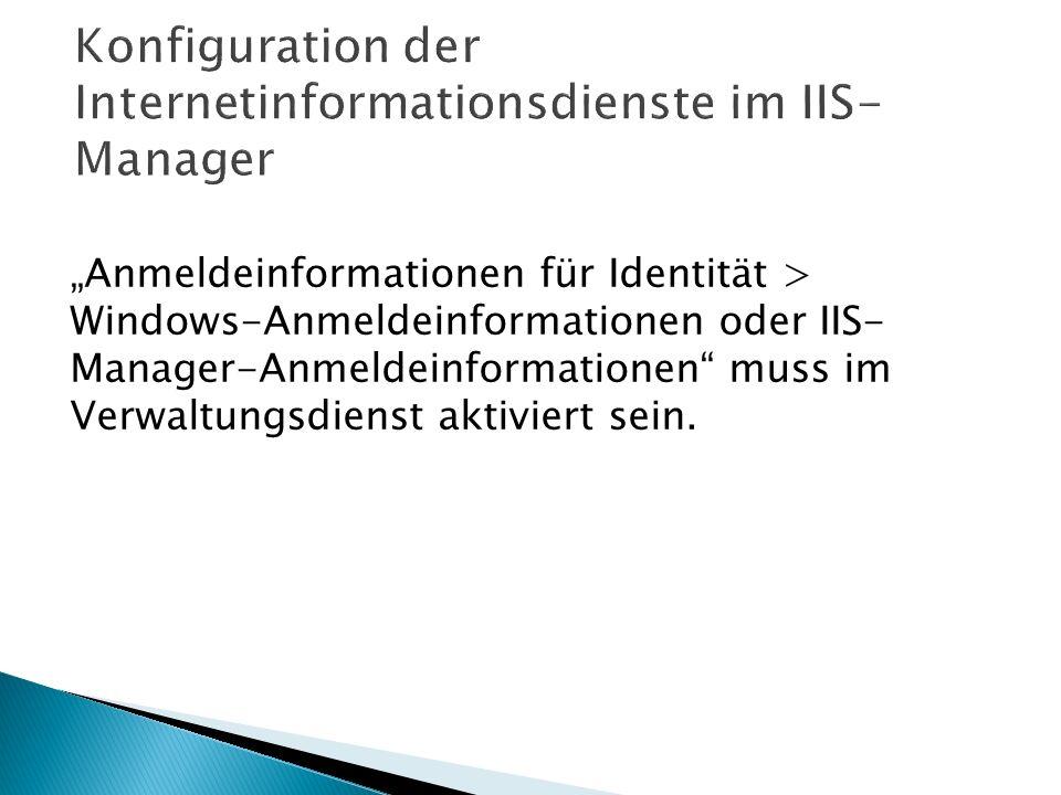 Anmeldeinformationen für Identität > Windows-Anmeldeinformationen oder IIS- Manager-Anmeldeinformationen muss im Verwaltungsdienst aktiviert sein.