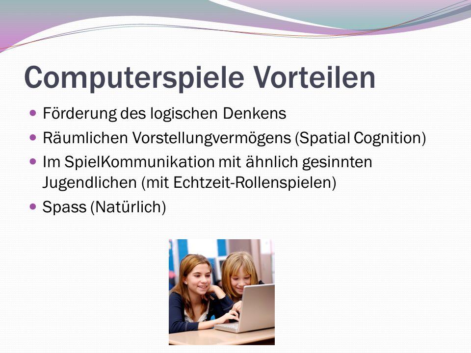 Computerspiele Vorteilen Förderung des logischen Denkens Räumlichen Vorstellungvermögens (Spatial Cognition) Im SpielKommunikation mit ähnlich gesinnt