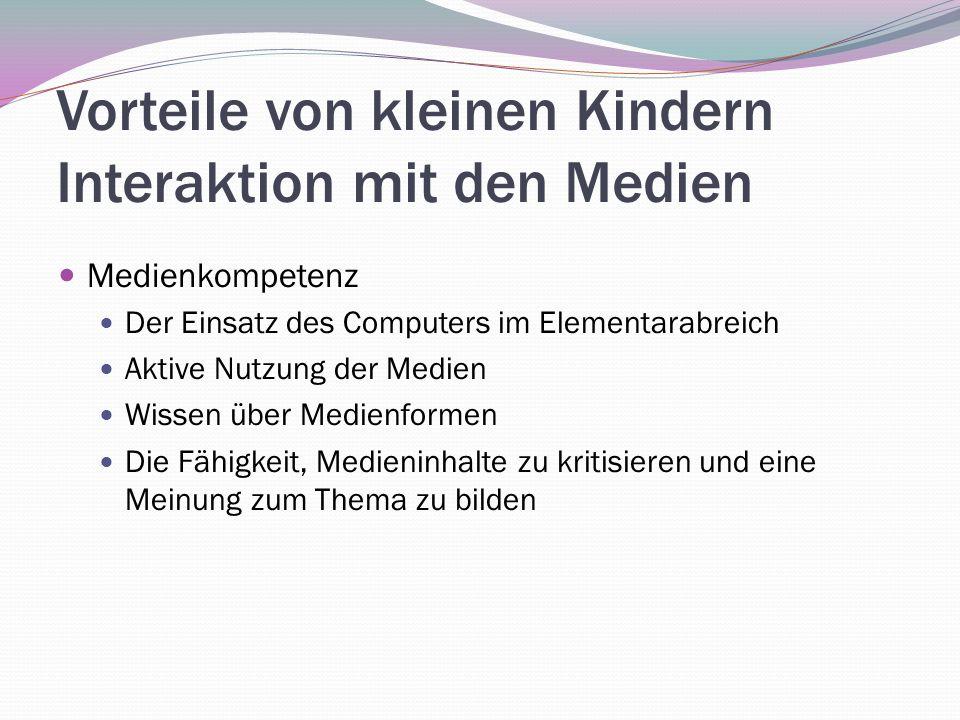 Vorteile von kleinen Kindern Interaktion mit den Medien Medienkompetenz Der Einsatz des Computers im Elementarabreich Aktive Nutzung der Medien Wissen