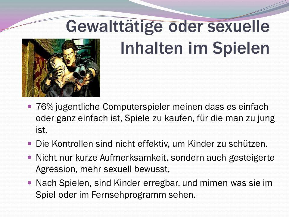 Gewalttätige oder sexuelle Inhalten im Spielen 76% jugentliche Computerspieler meinen dass es einfach oder ganz einfach ist, Spiele zu kaufen, für die