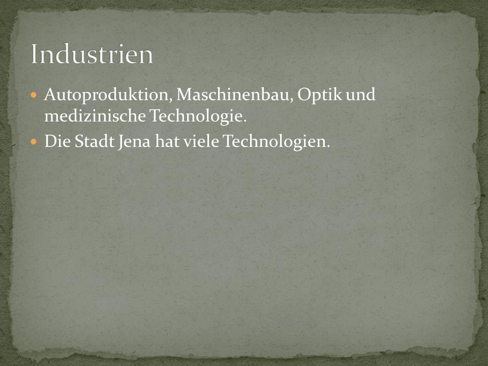 Autoproduktion, Maschinenbau, Optik und medizinische Technologie.