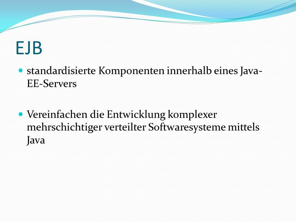 EJB standardisierte Komponenten innerhalb eines Java- EE-Servers Vereinfachen die Entwicklung komplexer mehrschichtiger verteilter Softwaresysteme mittels Java
