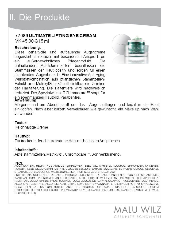 II. Die Produkte 77089 ULTIMATE LIFTING EYE CREAM VK 45,00 /15 ml Anwendung: Morgens und am Abend sanft um das Auge auftragen und leicht in die Haut e
