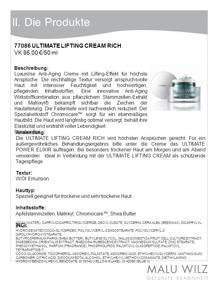 II. Die Produkte 77086 ULTIMATE LIFTING CREAM RICH VK 95,00 /50 ml Anwendung: Die ULTIMATE LIFTING CREAM RICH wird höchsten Ansprüchen gerecht. Für ei