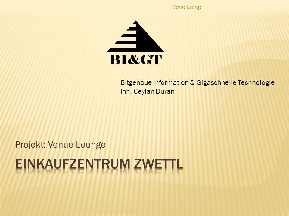 Projekt: Venue Lounge BI&GT Bitgenaue Information & Gigaschnelle Technologie Inh.