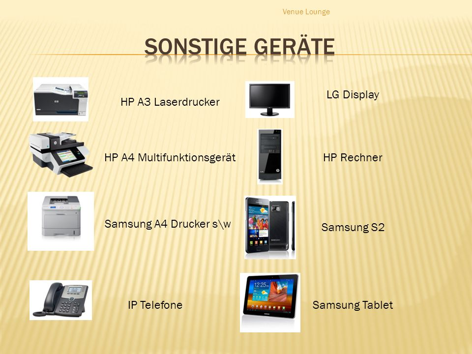 HP A3 Laserdrucker HP A4 Multifunktionsgerät Samsung A4 Drucker s\w IP TelefoneSamsung Tablet Samsung S2 HP Rechner LG Display Venue Lounge