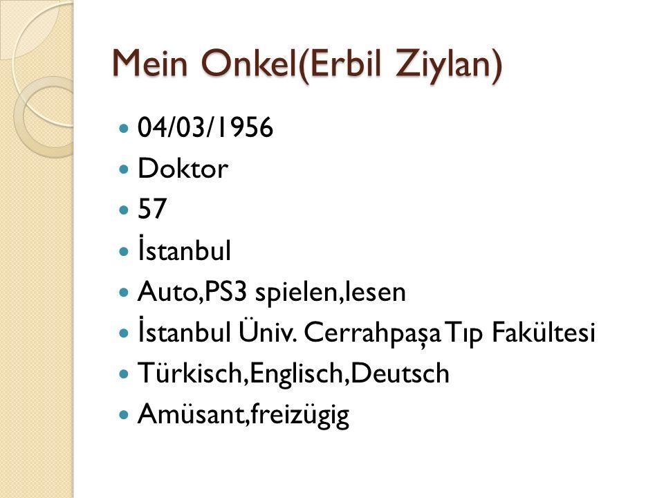 Mein Onkel(Erbil Ziylan) 04/03/1956 Doktor 57 İ stanbul Auto,PS3 spielen,lesen İ stanbul Üniv. Cerrahpaşa Tıp Fakültesi Türkisch,Englisch,Deutsch Amüs