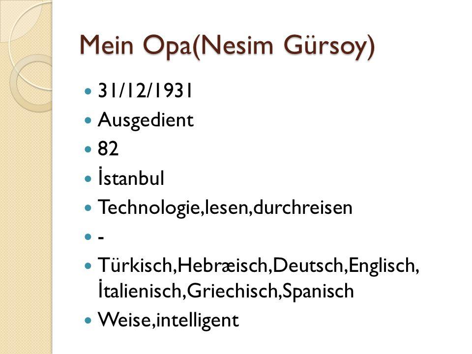 Mein Opa(Nesim Gürsoy) 31/12/1931 Ausgedient 82 İ stanbul Technologie,lesen,durchreisen - Türkisch,Hebræisch,Deutsch,Englisch, İ talienisch,Griechisch,Spanisch Weise,intelligent
