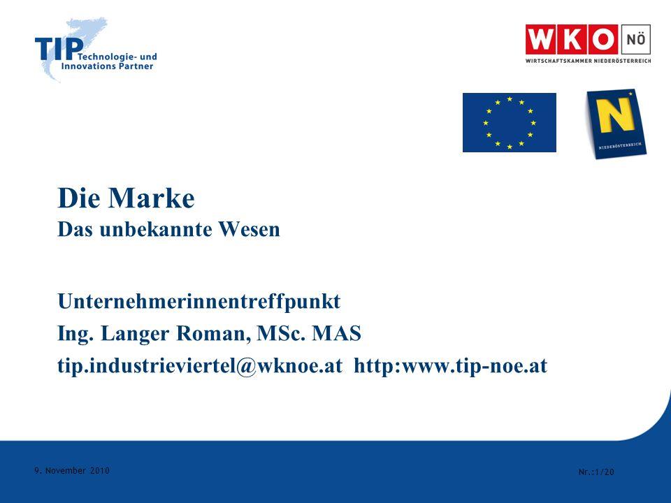Nr.:1/20 9. November 2010 Die Marke Das unbekannte Wesen Unternehmerinnentreffpunkt Ing. Langer Roman, MSc. MAS tip.industrieviertel@wknoe.at http:www