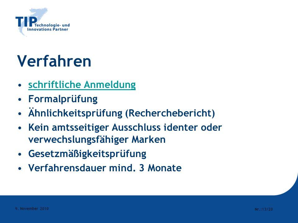 Nr.:13/20 9. November 2010 Verfahren schriftliche Anmeldung Formalprüfung Ähnlichkeitsprüfung (Recherchebericht) Kein amtsseitiger Ausschluss identer