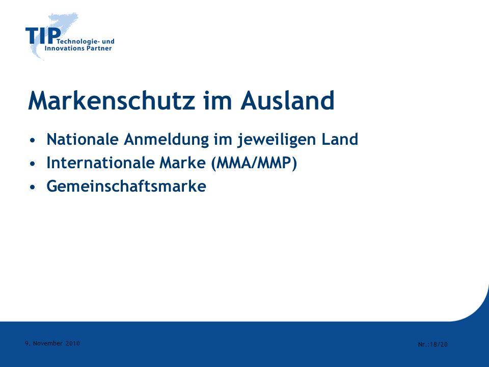 Nr.:18/20 9. November 2010 Markenschutz im Ausland Nationale Anmeldung im jeweiligen Land Internationale Marke (MMA/MMP) Gemeinschaftsmarke