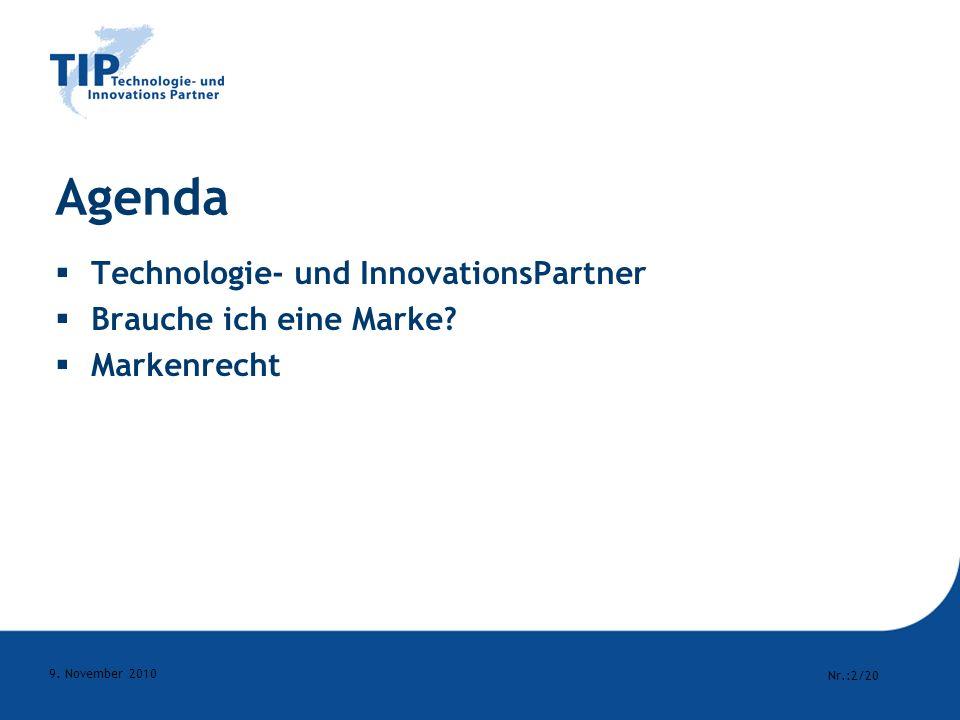 Nr.:2/20 9. November 2010 Agenda Technologie- und InnovationsPartner Brauche ich eine Marke? Markenrecht