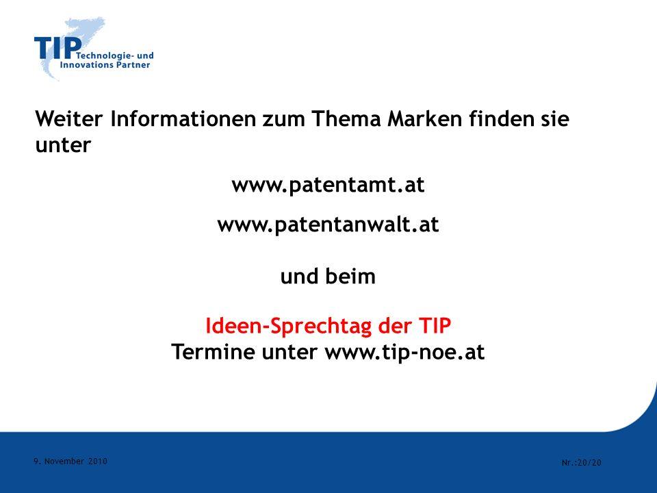 Nr.:20/20 9. November 2010 Weiter Informationen zum Thema Marken finden sie unter www.patentamt.at www.patentanwalt.at und beim Ideen-Sprechtag der TI
