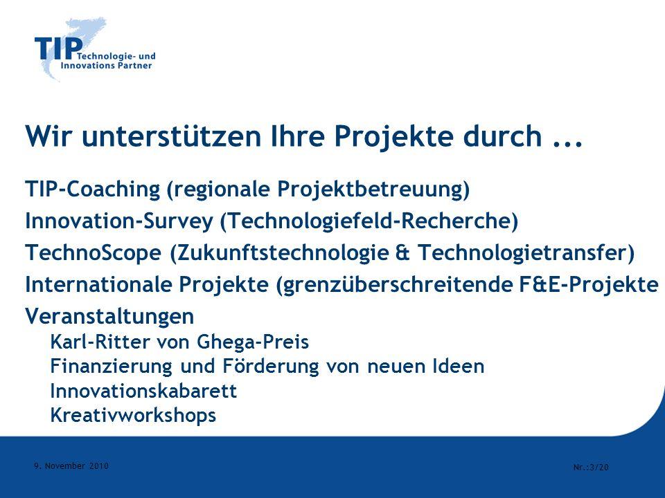 Nr.:3/20 9. November 2010 Wir unterstützen Ihre Projekte durch... TIP-Coaching (regionale Projektbetreuung) Innovation-Survey (Technologiefeld-Recherc