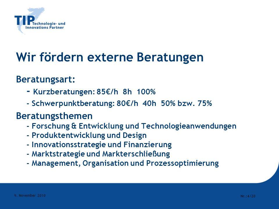 Nr.:4/20 9. November 2010 Wir fördern externe Beratungen Beratungsart: - Kurzberatungen: 85/h 8h 100% - Schwerpunktberatung: 80/h 40h 50% bzw. 75% Ber