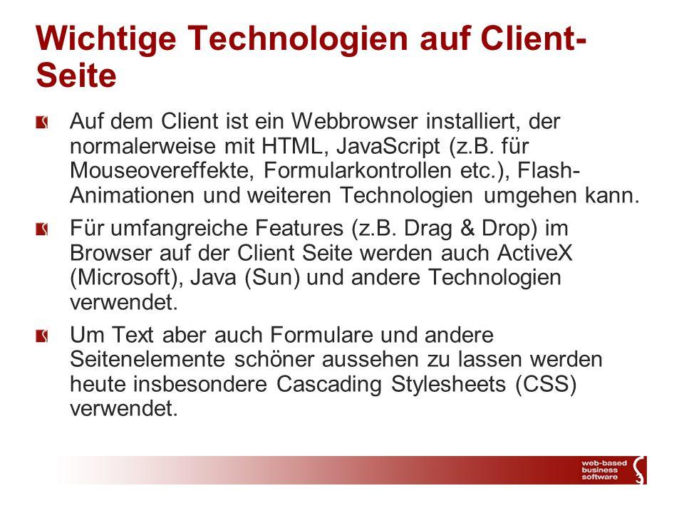 3 Wichtige Technologien auf Client- Seite Auf dem Client ist ein Webbrowser installiert, der normalerweise mit HTML, JavaScript (z.B.