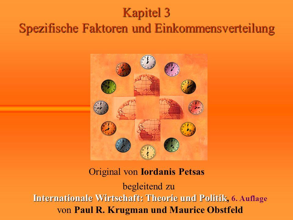 Kapitel 3 Spezifische Faktoren und Einkommensverteilung Original von Iordanis Petsas begleitend zu Internationale Wirtschaft: Theorie und Politik Inte