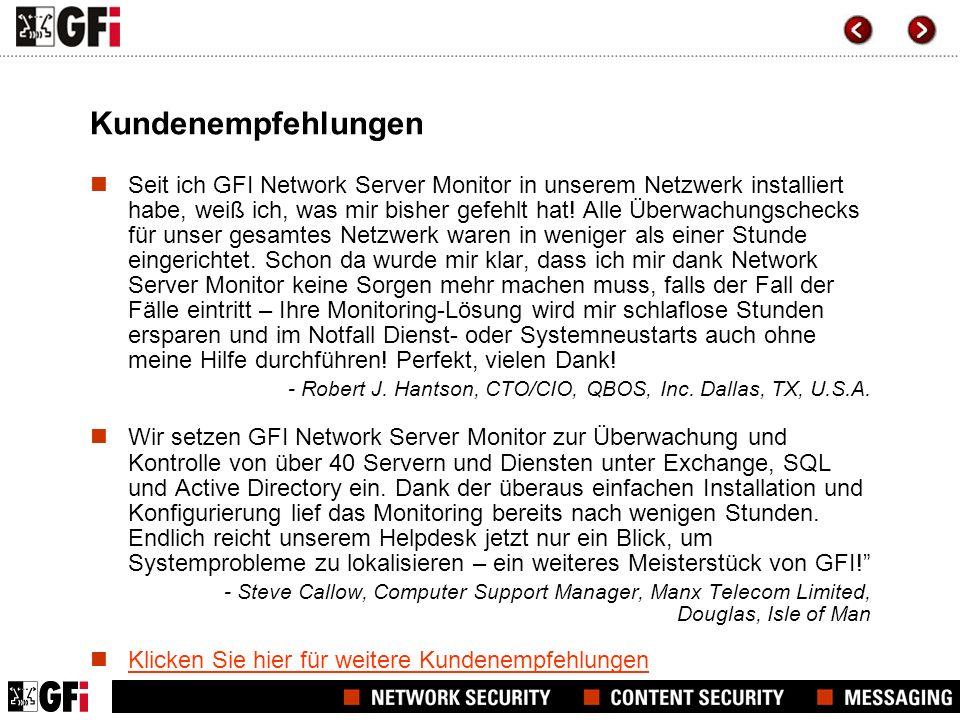 Kundenempfehlungen Seit ich GFI Network Server Monitor in unserem Netzwerk installiert habe, weiß ich, was mir bisher gefehlt hat! Alle Überwachungsch