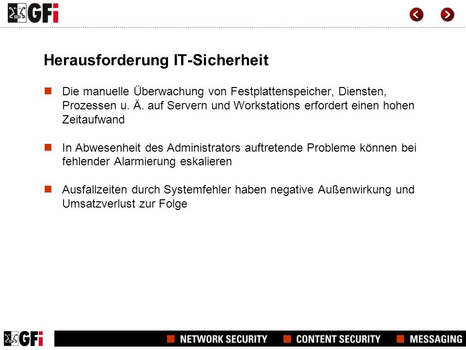 Herausforderung IT-Sicherheit Die manuelle Überwachung von Festplattenspeicher, Diensten, Prozessen u. Ä. auf Servern und Workstations erfordert einen