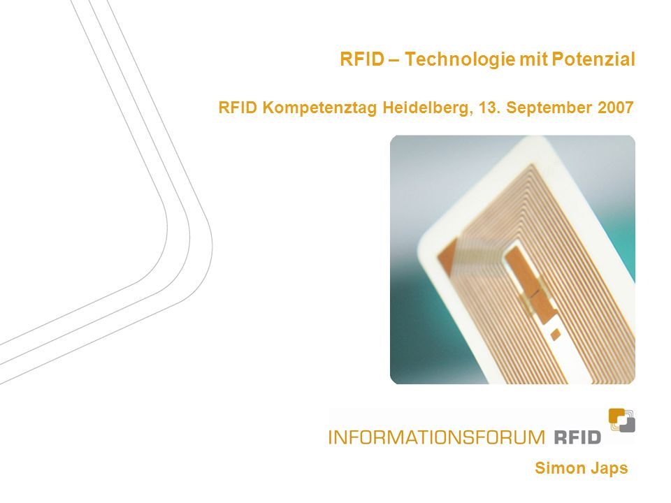 RFID – Technologie mit Potenzial RFID Kompetenztag Heidelberg, 13. September 2007 Simon Japs