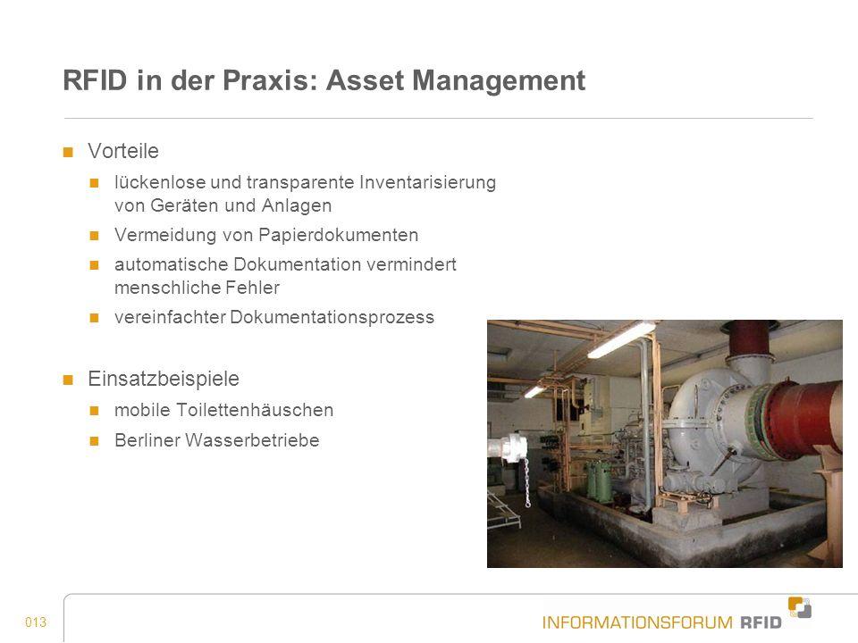 013 RFID in der Praxis: Asset Management Vorteile lückenlose und transparente Inventarisierung von Geräten und Anlagen Vermeidung von Papierdokumenten