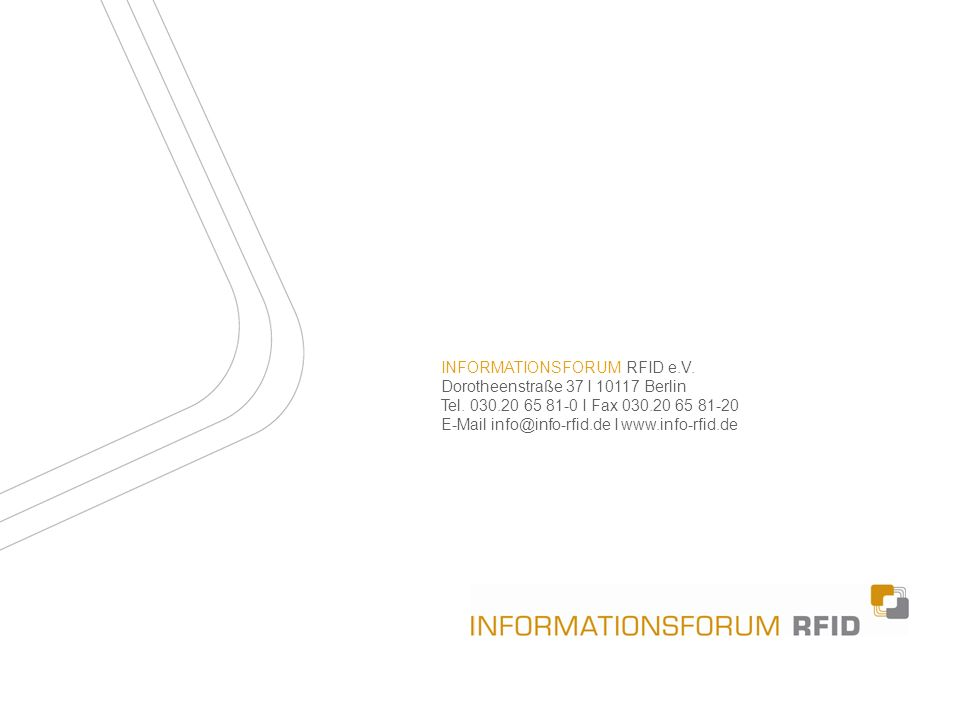 INFORMATIONSFORUM RFID e.V. Dorotheenstraße 37 I 10117 Berlin Tel. 030.20 65 81-0 I Fax 030.20 65 81-20 E-Mail info@info-rfid.de I www.info-rfid.de