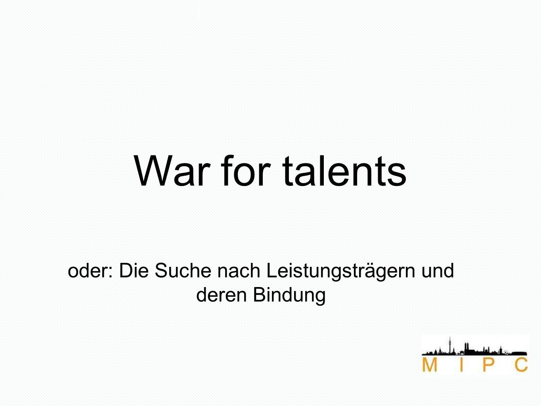 War for talents oder: Die Suche nach Leistungsträgern und deren Bindung