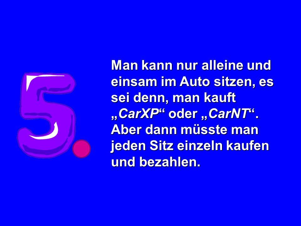 Man kann nur alleine und einsam im Auto sitzen, es sei denn, man kauftCarXP oder CarNT. Aber dann müsste man jeden Sitz einzeln kaufen und bezahlen.