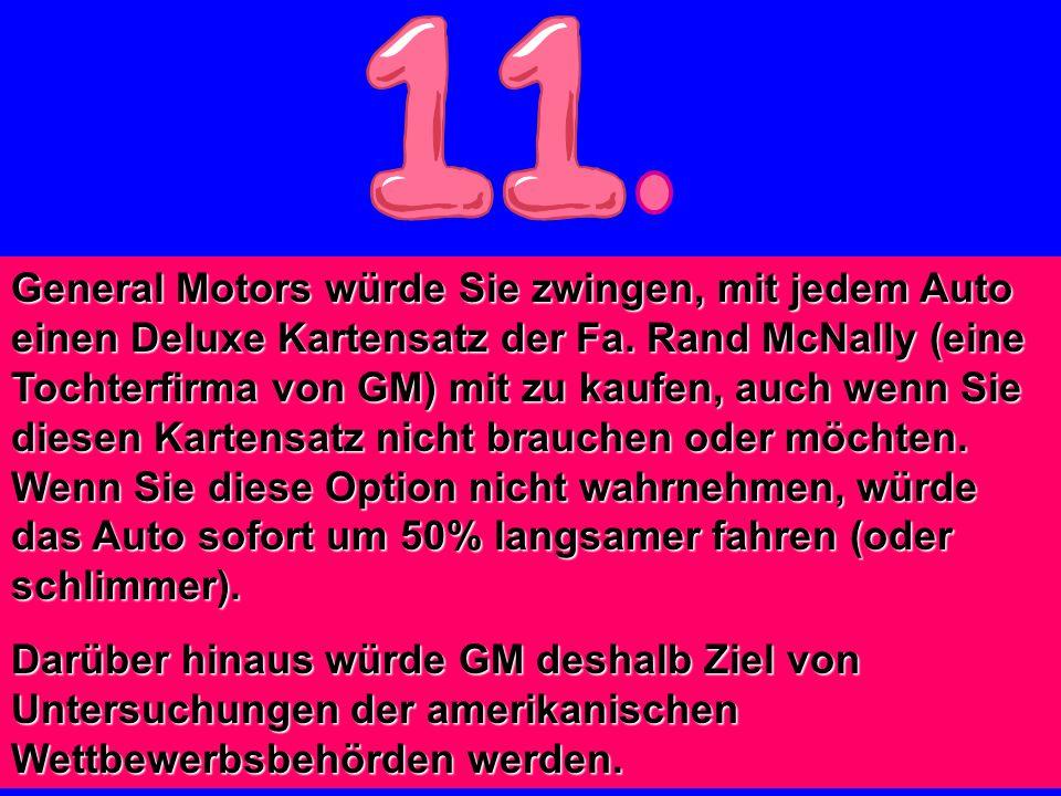 General Motors würde Sie zwingen, mit jedem Auto einen Deluxe Kartensatz der Fa. Rand McNally (eine Tochterfirma von GM) mit zu kaufen, auch wenn Sie