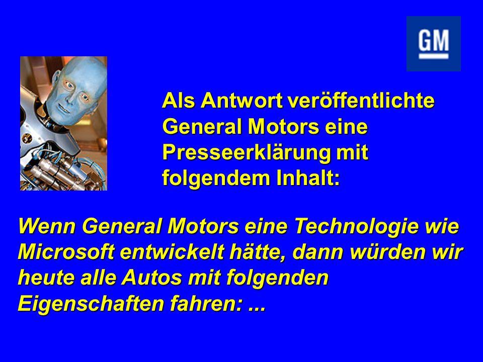 Als Antwort veröffentlichte General Motors eine Presseerklärung mit folgendem Inhalt: Wenn General Motors eine Technologie wie Microsoft entwickelt hä