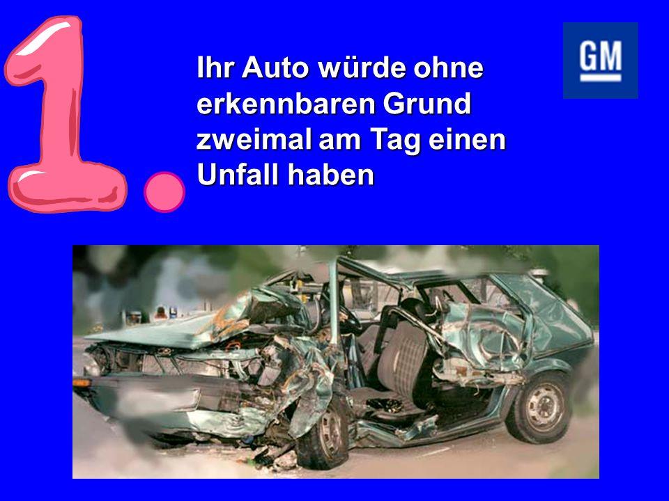 Ihr Auto würde ohne erkennbaren Grund zweimal am Tag einen Unfall haben