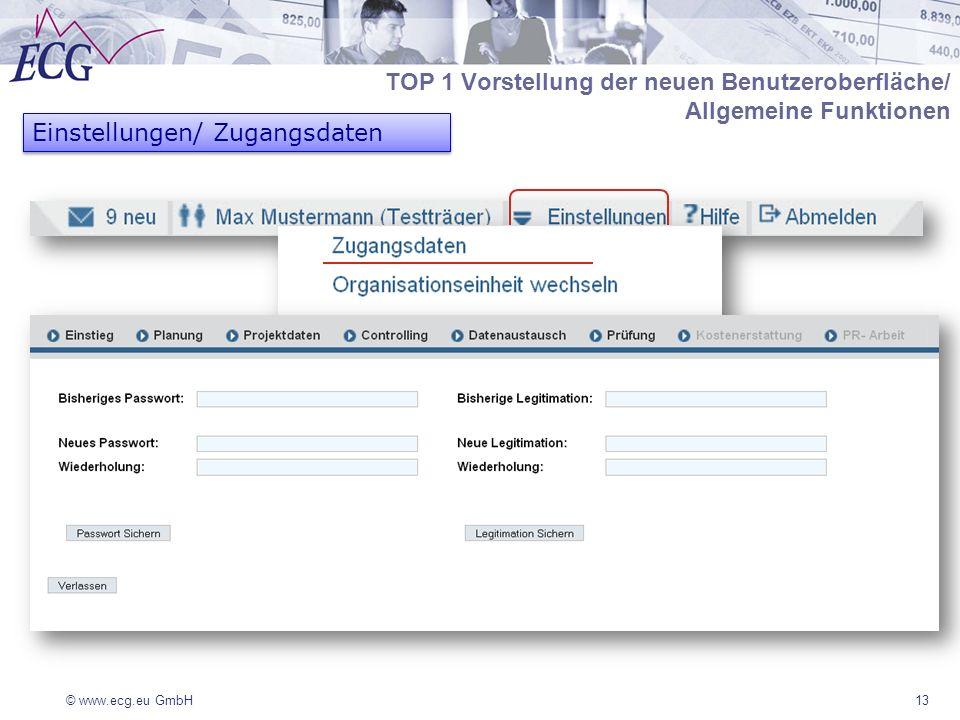 © www.ecg.eu GmbH13 Einstellungen/ Zugangsdaten TOP 1 Vorstellung der neuen Benutzeroberfläche/ Allgemeine Funktionen