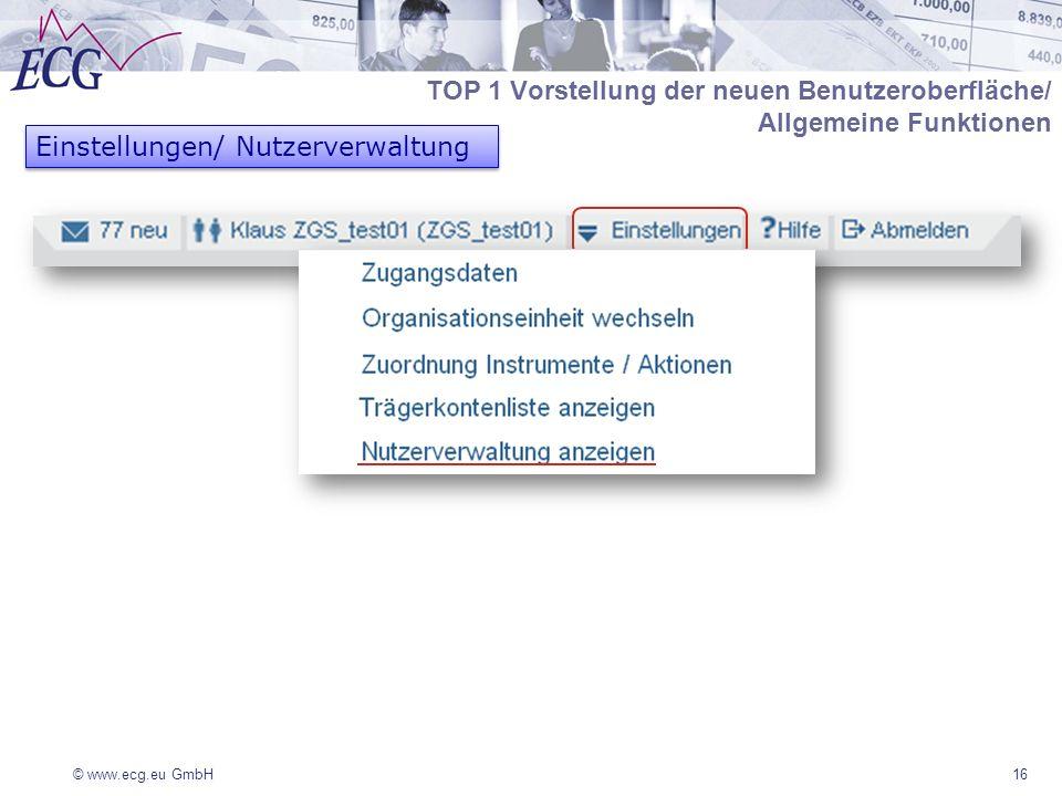 © www.ecg.eu GmbH16 Einstellungen/ Nutzerverwaltung TOP 1 Vorstellung der neuen Benutzeroberfläche/ Allgemeine Funktionen