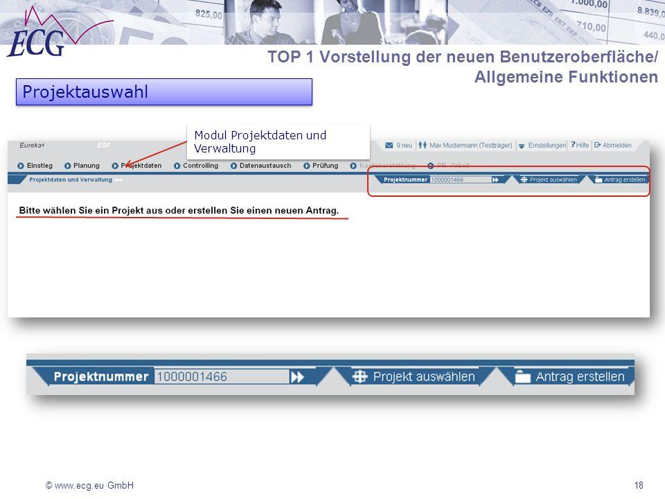 © www.ecg.eu GmbH18 Projektauswahl Modul Projektdaten und Verwaltung TOP 1 Vorstellung der neuen Benutzeroberfläche/ Allgemeine Funktionen