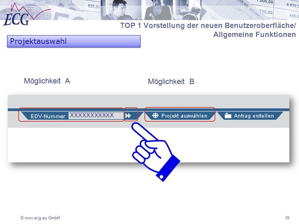 © www.ecg.eu GmbH19 Projektauswahl TOP 1 Vorstellung der neuen Benutzeroberfläche/ Allgemeine Funktionen XXXXXXXXXXX Möglichkeit A Möglichkeit B