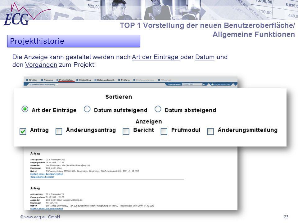 © www.ecg.eu GmbH23 Projekthistorie Die Anzeige kann gestaltet werden nach Art der Einträge oder Datum und den Vorgängen zum Projekt: TOP 1 Vorstellung der neuen Benutzeroberfläche/ Allgemeine Funktionen