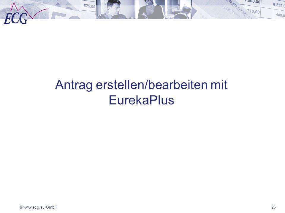 © www.ecg.eu GmbH26 Antrag erstellen/bearbeiten mit EurekaPlus