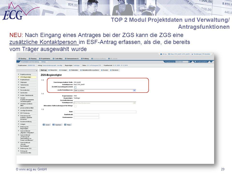 © www.ecg.eu GmbH29 NEU: Nach Eingang eines Antrages bei der ZGS kann die ZGS eine zusätzliche Kontaktperson im ESF-Antrag erfassen, als die, die bereits vom Träger ausgewählt wurde TOP 2 Modul Projektdaten und Verwaltung/ Antragsfunktionen