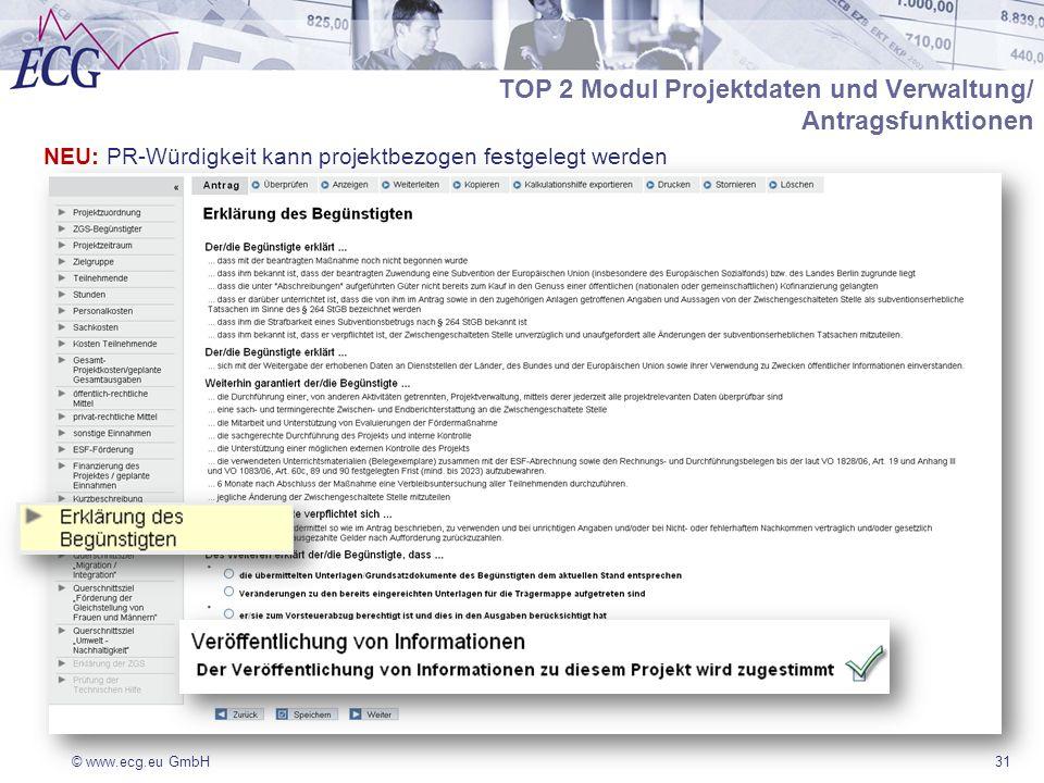 © www.ecg.eu GmbH31 TOP 2 Modul Projektdaten und Verwaltung/ Antragsfunktionen NEU: PR-Würdigkeit kann projektbezogen festgelegt werden