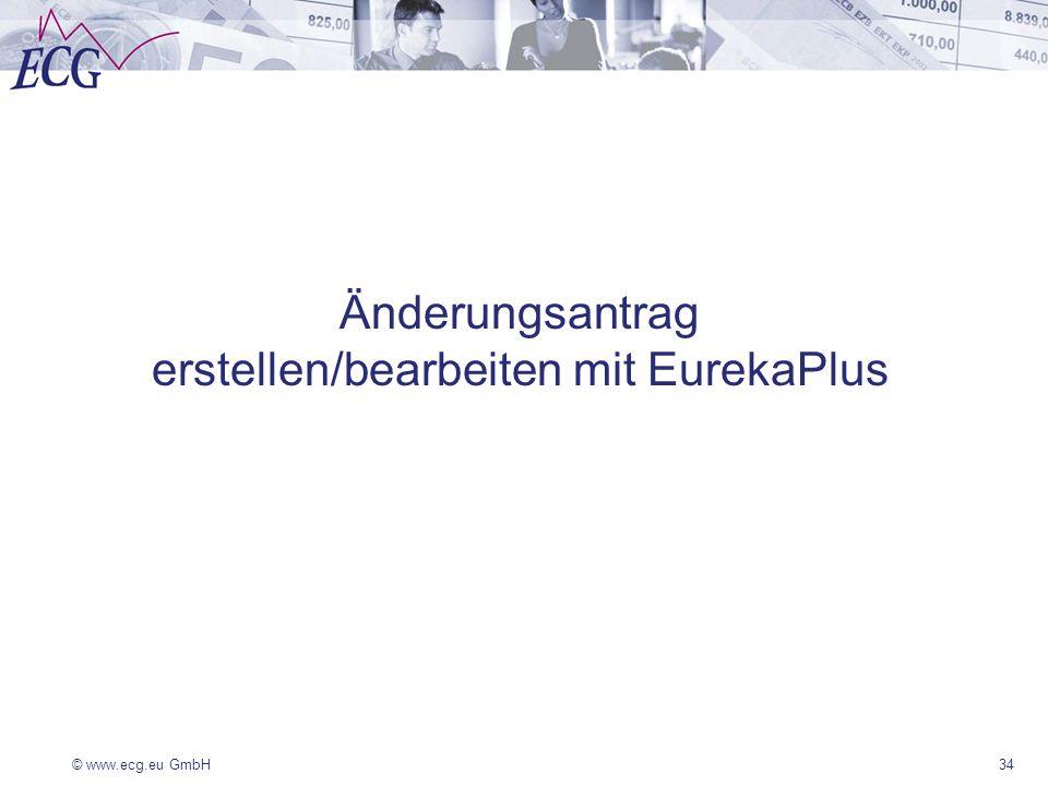 © www.ecg.eu GmbH34 Änderungsantrag erstellen/bearbeiten mit EurekaPlus