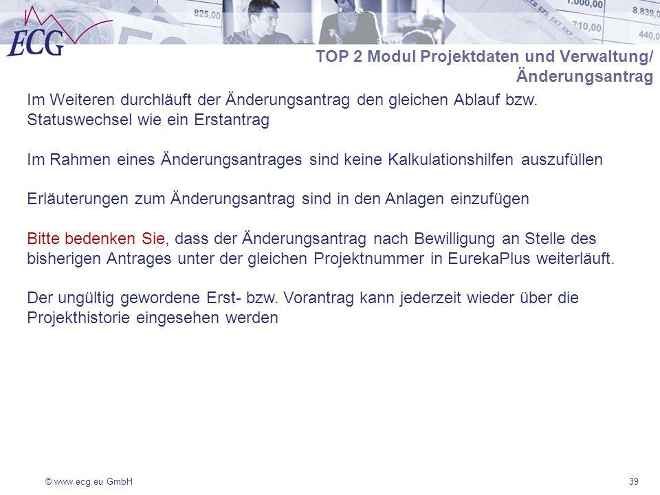 © www.ecg.eu GmbH39 TOP 2 Modul Projektdaten und Verwaltung/ Änderungsantrag Im Weiteren durchläuft der Änderungsantrag den gleichen Ablauf bzw. Statu
