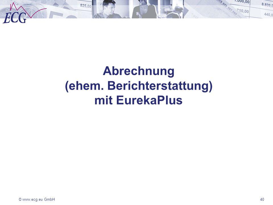 © www.ecg.eu GmbH40 Abrechnung (ehem. Berichterstattung) mit EurekaPlus