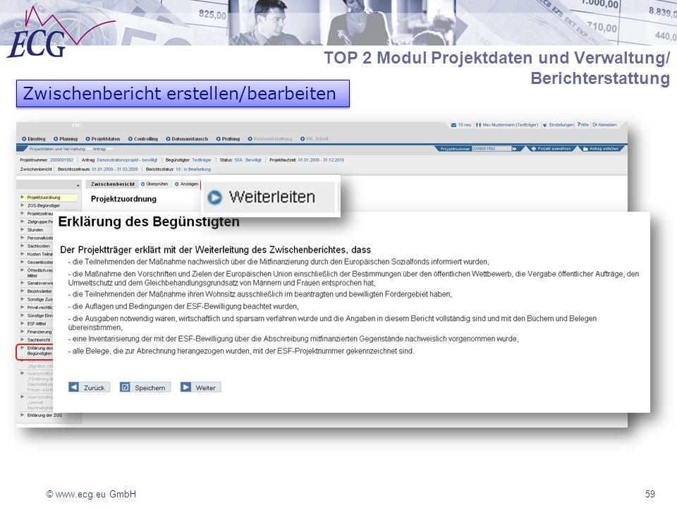 © www.ecg.eu GmbH59 Zwischenbericht erstellen/bearbeiten TOP 2 Modul Projektdaten und Verwaltung/ Berichterstattung