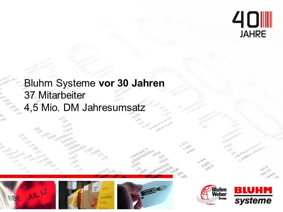 Bluhm Systeme vor 30 Jahren 37 Mitarbeiter 4,5 Mio. DM Jahresumsatz