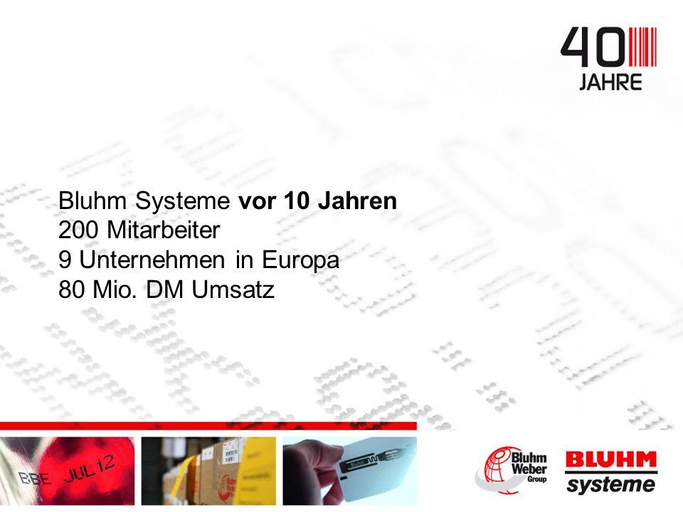 Bluhm Systeme vor 10 Jahren 200 Mitarbeiter 9 Unternehmen in Europa 80 Mio. DM Umsatz