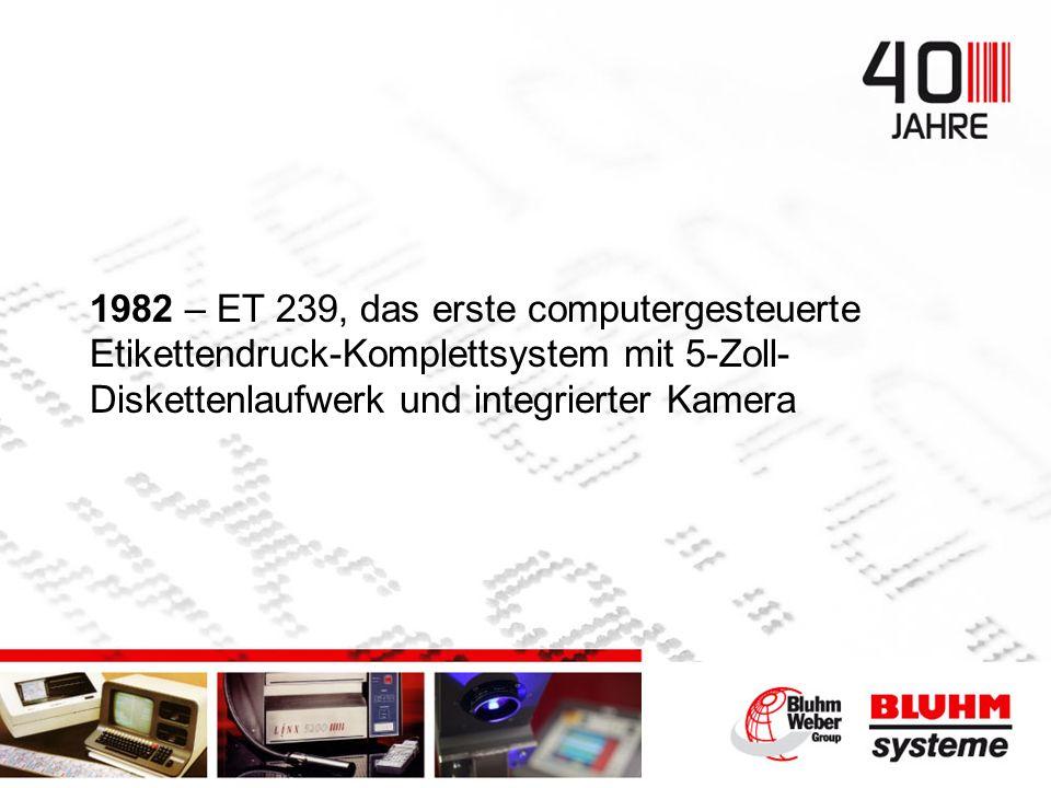 1982 – ET 239, das erste computergesteuerte Etikettendruck-Komplettsystem mit 5-Zoll- Diskettenlaufwerk und integrierter Kamera
