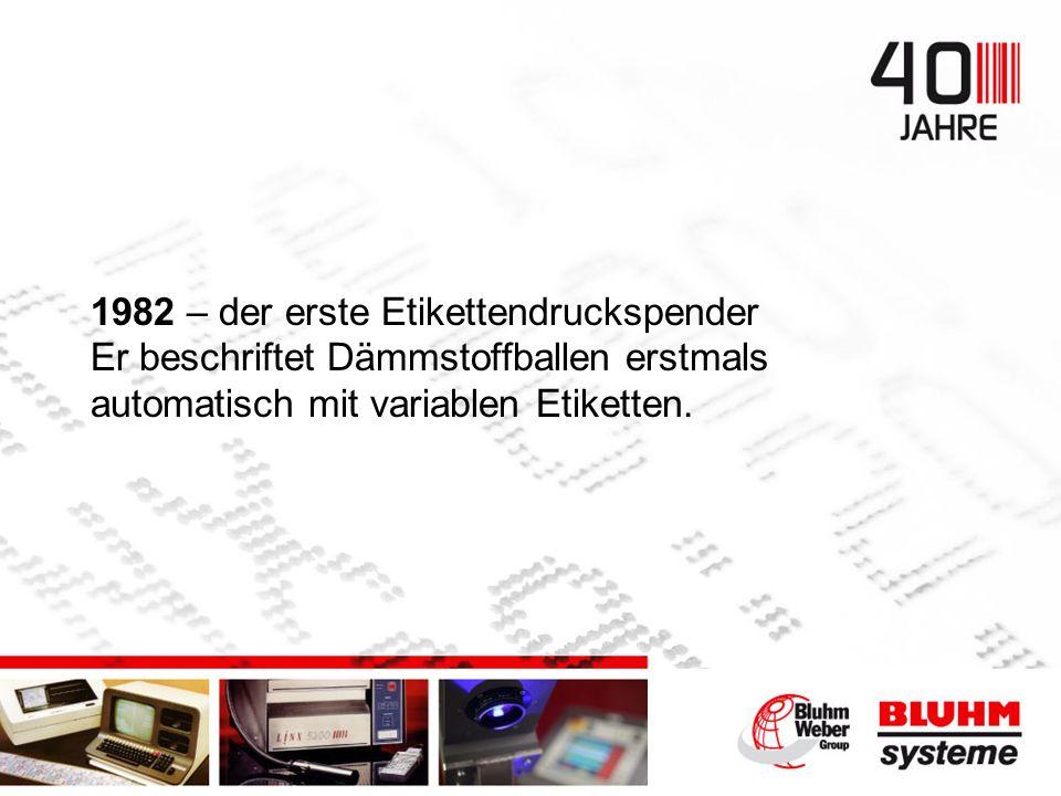 1982 – der erste Etikettendruckspender Er beschriftet Dämmstoffballen erstmals automatisch mit variablen Etiketten.