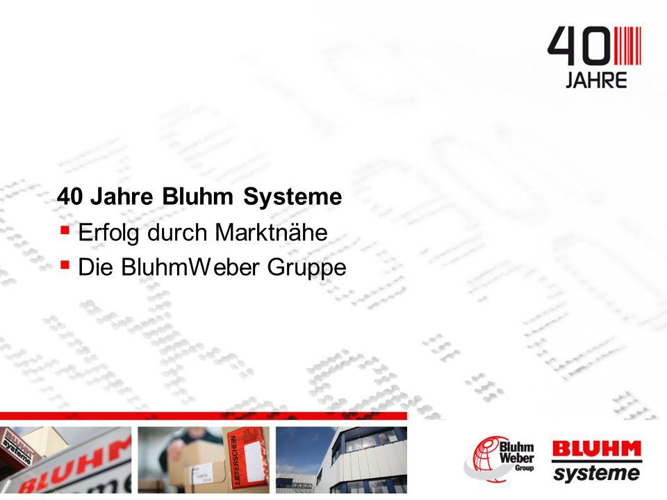 40 Jahre Bluhm Systeme Erfolg durch Marktnähe Die BluhmWeber Gruppe